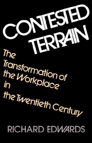 Contested Terrain: The Transformation of the Workplace in the Twentieth Century 9780465014132