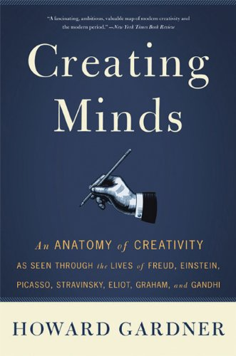 Creating Minds: An Anatomy of Creativity Seen Through the Lives of Freud, Einstein, Picasso, Stravinsky, Eliot, Graham, and Ghandi 9780465027743