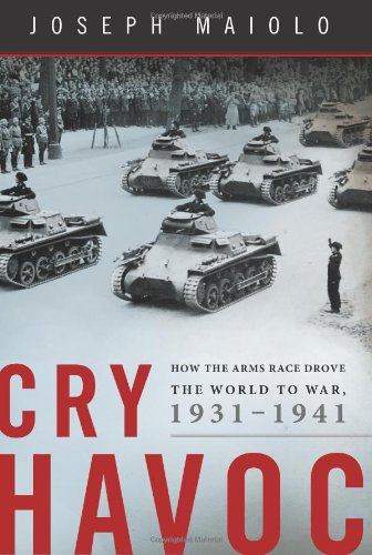 Cry Havoc: How the Arms Race Drove the World to War, 1931-1941 9780465011148