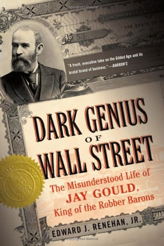 Dark Genius of Wall Street: The Misunderstood Life of Jay Gould, King of the Robber Barons 9780465068869