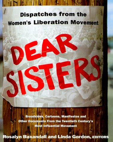 Dear Sisters: Dispatches from the Women's Liberation Movement 9780465017065