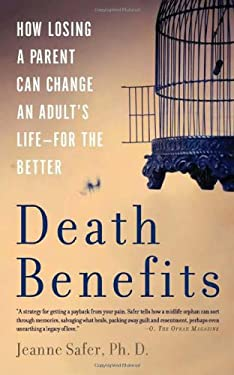 Death Benefits: How Losing a Parent Can Change an Adult's Life--For the Better 9780465018574