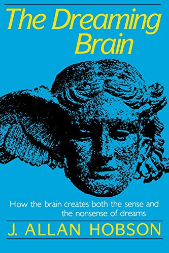 Dreaming Brain: How the Brain Create Both the Sense and the Nonsense of Dreams 9780465017027