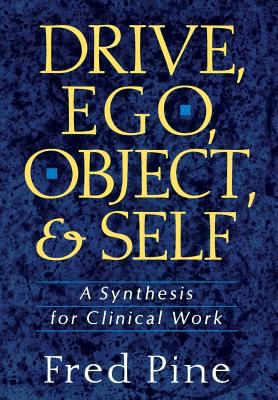 Drive, Ego, Object, and Self: A Synthesis for Clinical Work 9780465017225
