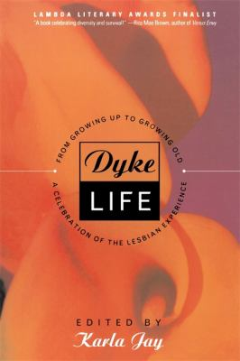 Dyke Life: From Growing Up to Growing Old, a Celebration of the Lesbian Experience 9780465039081