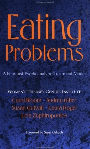 Eating Problems: A Feminist Psychoanalytic Treatment Model 9780465088768