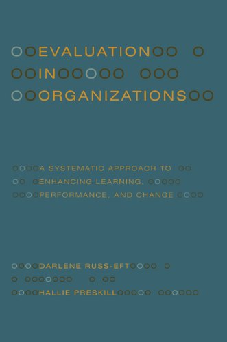 Evaluation in Organizations: A Systematic Approach to Enhancing Learning, Performance, and Change 9780465018666