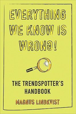 Everything We Know Is Wrong!: The Trendspotter's Handbook 9780462099668