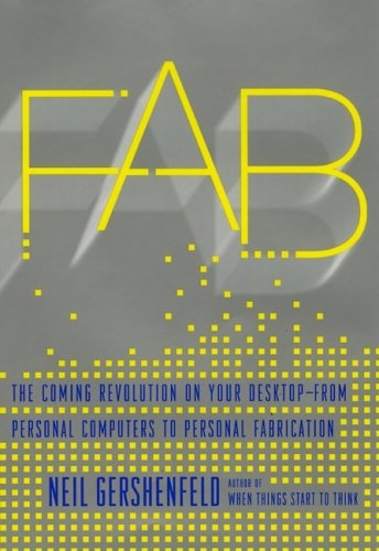 FAB: The Coming Revolution on Your Desktop--From Personal Computers to Personal Fabrication 9780465027453