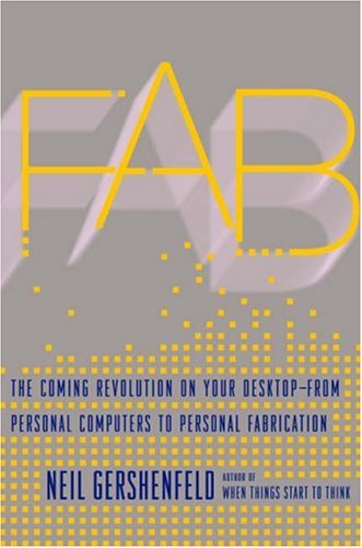Fab: The Coming Revolution on Your Desktop--From Personal Computers to Personal Fabrication 9780465027460