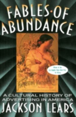 Fables of Abundance: A Cultural History of Advertising in America 9780465090754