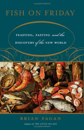 Fish on Friday: Feasting, Fasting, and the Discovery of the New World 9780465022847