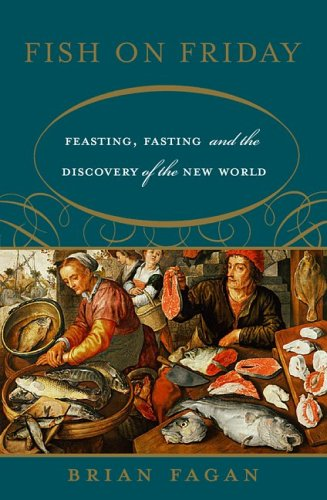 Fish on Friday: Feasting, Fasting, and the Discovery of the New World 9780465022854
