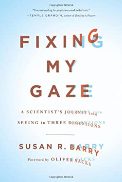 Fixing My Gaze: A Scientist's Journey Into Seeing in Three Dimensions 9780465009138
