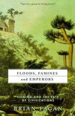 Floods, Famines, and Emperors El Nino and the Fate of Civilizations 9780465011216