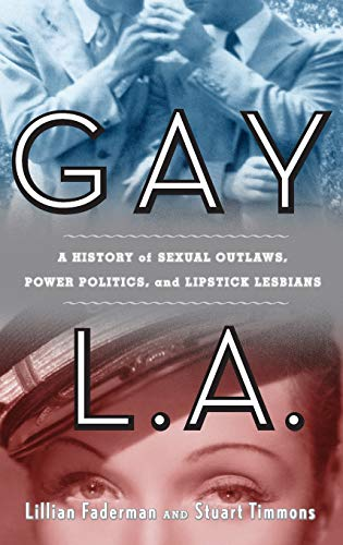 Gay L.A.: A History of Sexual Outlaws, Power Politics, and Lipstick Lesbians 9780465022885