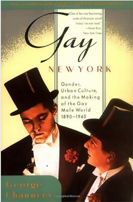 Gay New York: Gender, Urban Culture, and the Making of the Gay Male World, 1890-1940 9780465026210