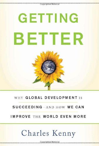 Getting Better: Why Global Development Is Succeeding: And How We Can Improve the World Even More 9780465020157