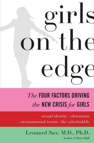 Girls on the Edge: The Four Factors Driving the New Crisis for Girls: Sexual Identity, the Cyberbubble, Obsessions, Environmental Toxins 9780465022069