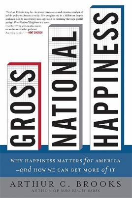 Gross National Happiness: Why Happiness Matters for America--And How We Can Get More of It 9780465002788