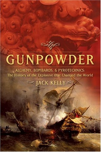 Gunpowder: Alchemy, Bombards, and Pyrotechnics: The History of the Explosive That Changed the World 9780465037223