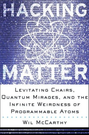 Hacking Matter: Levitating Chairs, Quantum Mirages, and the Infinite Weirdness of Programmable Atoms 9780465044290