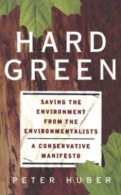 Hard Green: Saving the Environment from the Environmentalists a Conservative Manifesto 9780465031139