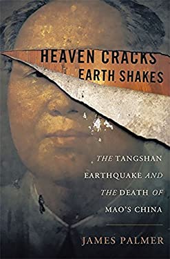 Heaven Cracks, Earth Shakes: The Tangshan Earthquake and the Death of Mao's China 9780465014781