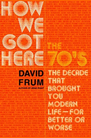 How We Got Here : The 70s the Decade That Brought You Modern Life - For Better or Worse