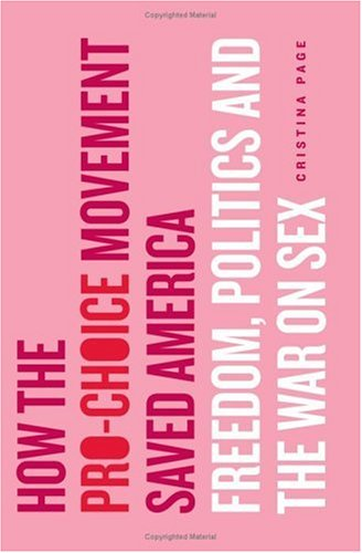 How the Pro-Choice Movement Saved America: Sex, Virtue, and the Way We Live Now 9780465054893