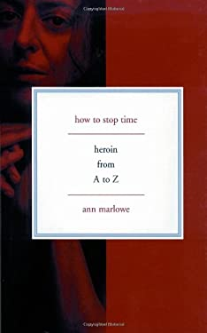 How to Stop Time: Heroin from A to Z 9780465031504