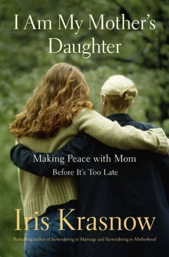 I Am My Mother's Daughter: Making Peace with Mom Before Its Too Late 9780465037551