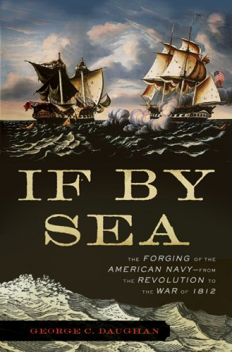 If by Sea: The Forging of the American Navy--From the Revolution to the War of 1812 9780465016075