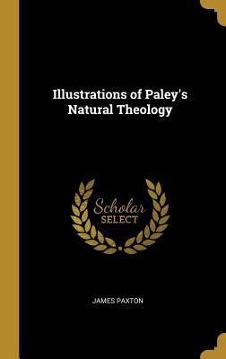 Illustrations of Paley's Natural Theology
