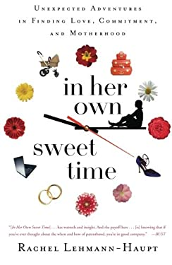 In Her Own Sweet Time: Unexpected Adventures in Finding Love, Commitment, and Motherhood 9780465018949