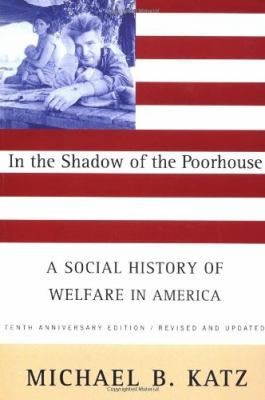 In the Shadow of the Poorhouse: A Social History of Welfare in America, Tenth Anniversary Edition 9780465032105