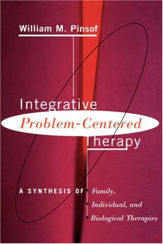 Integrative Problem-Centered Therapy: A Synthesis of Biological, Individual, and Family Therapy 9780465033287