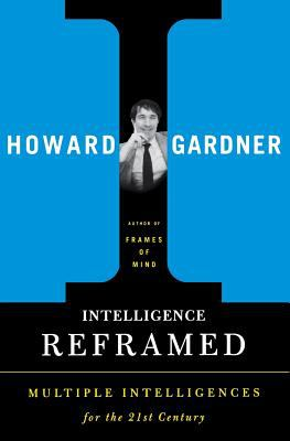 Intelligence Reframed: Multiple Intelligences for the 21st Century 9780465026111