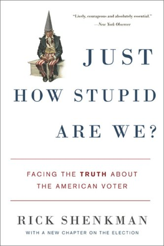 Just How Stupid Are We?: Facing the Truth about the American Voter 9780465014934