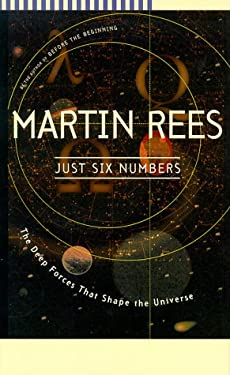 Just Six Numbers: The Deep Forces That Shape the Universe 9780465036721