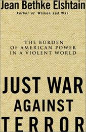 Just War Against Terror: Ethics and the Burden of American Power in a Violent World 1498622