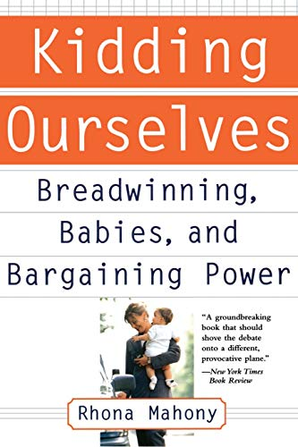 Kidding Ourselves: Breadwinning, Babies, and Bargaining Power 9780465085941