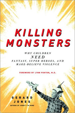 Killing Monsters: Why Children Need Fantasy, Super Heroes, and Make-Believe Violence 9780465036967