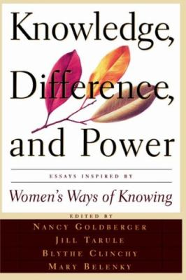 Knowledge, Difference, and Power: Essays Inspired by Women's Ways of of Knowing 9780465037339