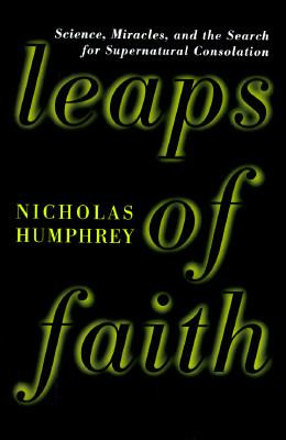 Leaps of Faith: Science, Miracles, and the Search for Supernatural Consolation 9780465080441