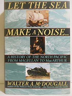 Let the Sea Make a Noise--: A History of the North Pacific from Magellan to MacArthur