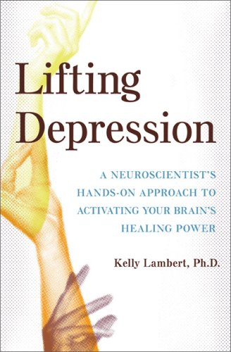 Lifting Depression: A Neuroscientist's Hands-On Approach to Activating Your Brain's Healing Power 9780465037728