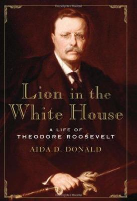 Lion in the White House: A Life of Theodore Roosevelt 9780465002139