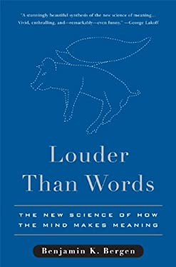 Louder Than Words: The New Science of How the Mind Makes Meaning 9780465028290
