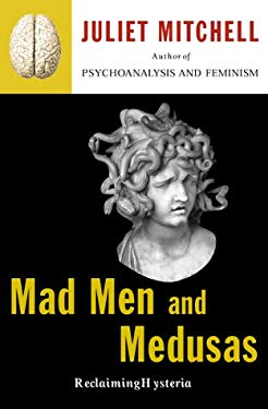 Mad Men and Medusas: Reclaiming Hysteria 9780465046133